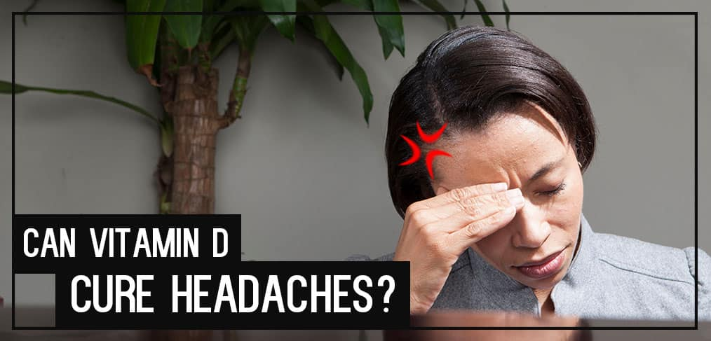 Can Vitamin D Cure Headaches?