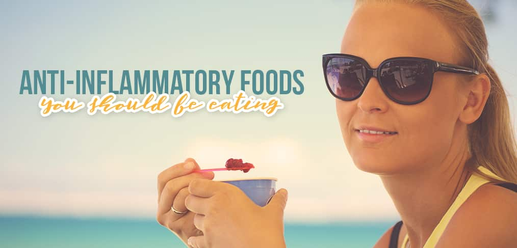 Anti-Inflammatory Foods You Should Be Eating