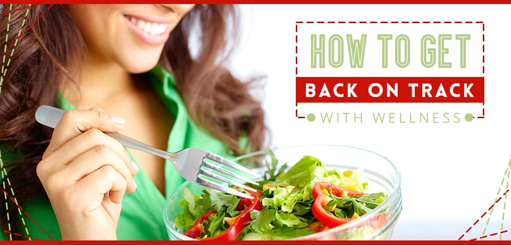 How To Get Back On Track With Wellness