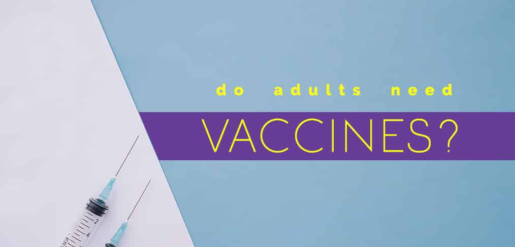 Do Adults Need Vaccines?