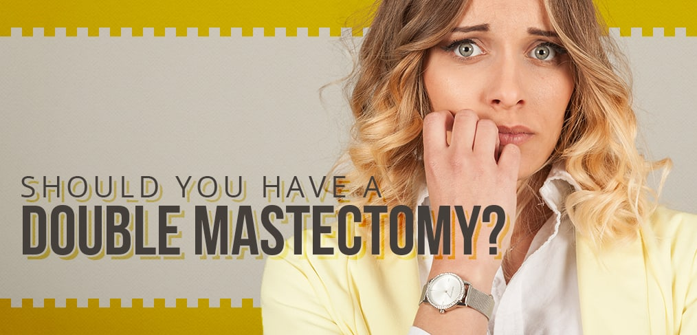 Should You Have A Double Mastectomy?