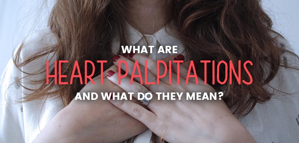 What Are Heart Palpitations & What Do They Mean?