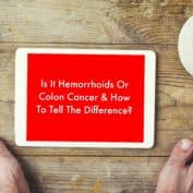 Is It Hemorrhoids Or Colon Cancer & How To Tell The Difference?