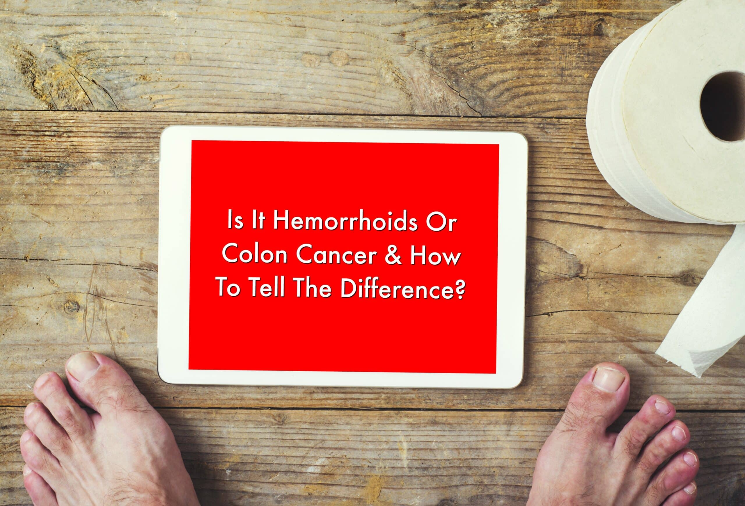 Hemorrhoids Or Colon Cancer How To Tell The Difference