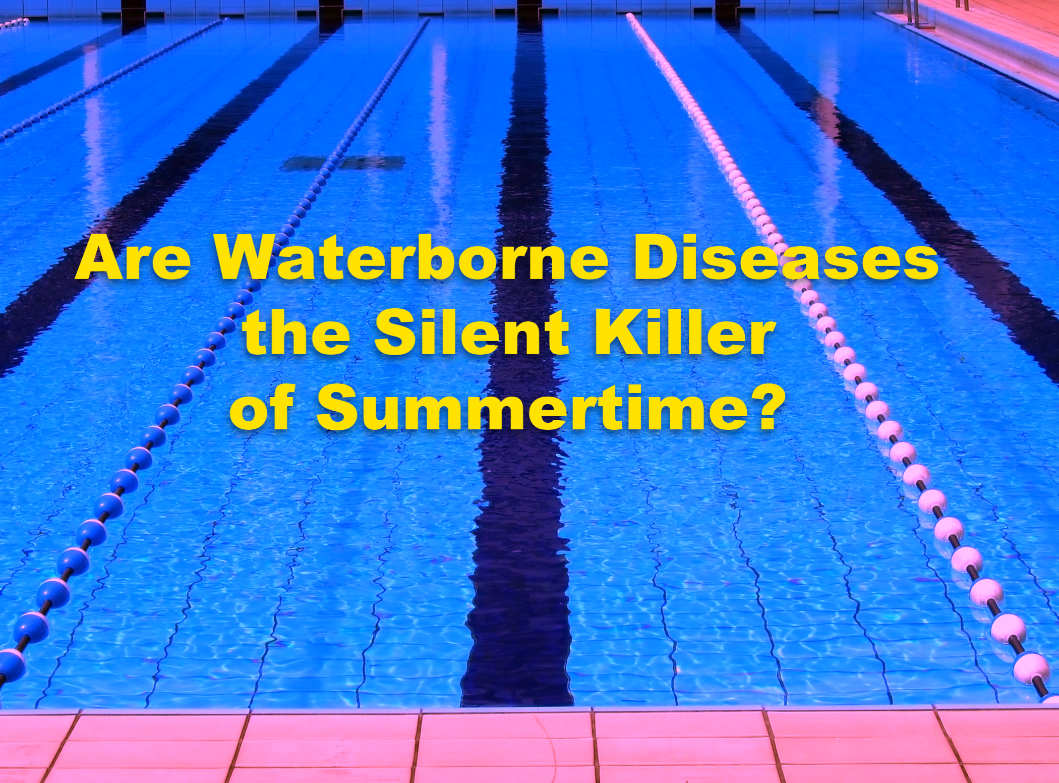 Are Waterborne Diseases the Silent Killer of Summertime?