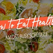 How to Eat Healthy Amidst Busy Schedule