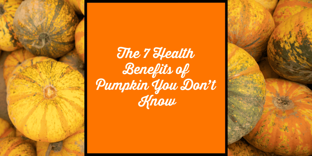 The 7 Health Benefits of Pumpkin You Don't Know