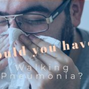 Could You Have Walking Pneumonia?