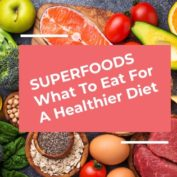 Superfoods: What To Eat For A Healthier Diet