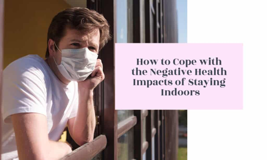 How to Cope with the Negative Health Impacts of Staying Indoors