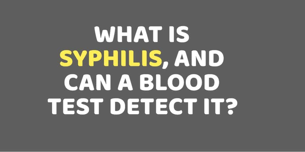 What is syphilis, and can a blood test detect it?