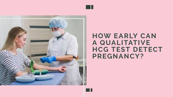 How Early Can a Qualitative hCG Test Detect Pregnancy?