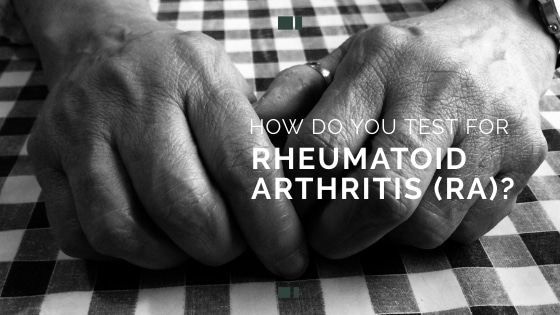 How Do You Test for Rheumatoid Arthritis (RA)?