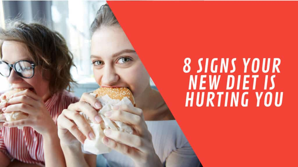 8 Signs Your New Diet Is Hurting You!