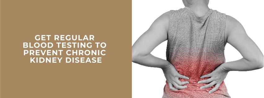 Get Regular Blood Testing to Prevent Chronic Kidney Disease