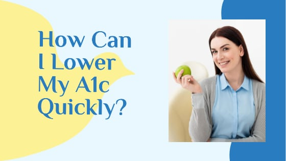 How Can I Lower My A1c Quickly?