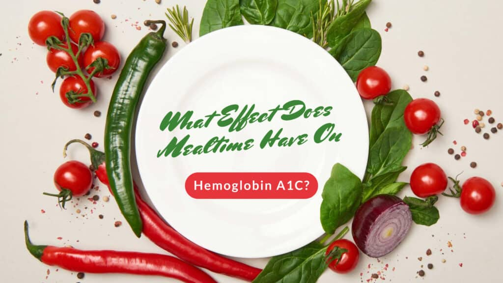 What Effect Does Mealtime Have On Hemoglobin A1C?